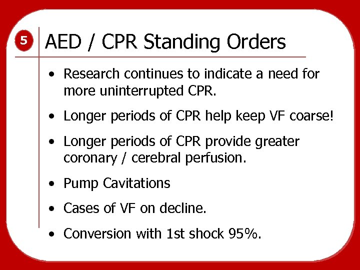 5 AED / CPR Standing Orders • Research continues to indicate a need for