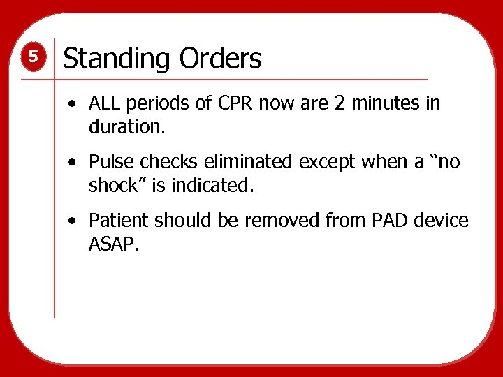 5 Standing Orders • ALL periods of CPR now are 2 minutes in duration.