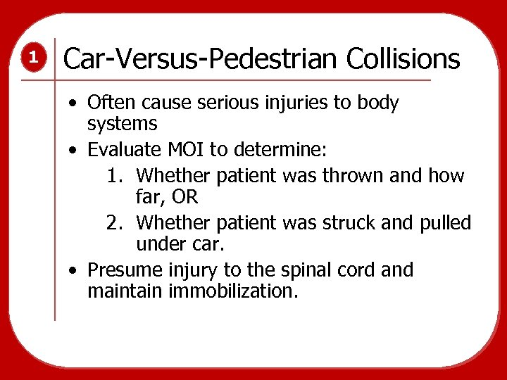1 Car-Versus-Pedestrian Collisions • Often cause serious injuries to body systems • Evaluate MOI