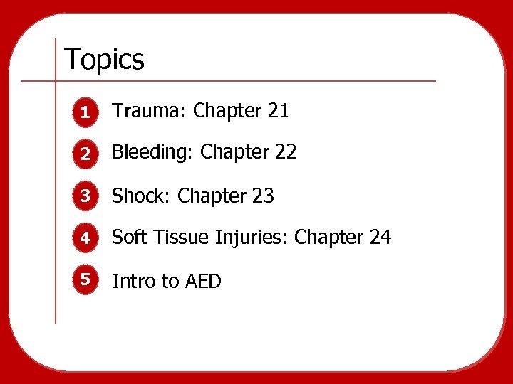 Topics 1 Trauma: Chapter 21 2 Bleeding: Chapter 22 3 Shock: Chapter 23 4
