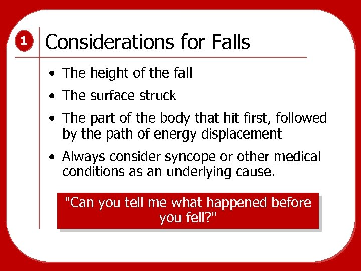 1 Considerations for Falls • The height of the fall • The surface struck