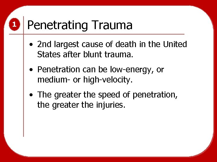 1 Penetrating Trauma • 2 nd largest cause of death in the United States
