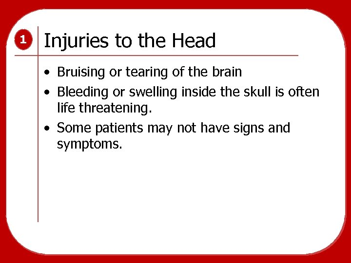 1 Injuries to the Head • Bruising or tearing of the brain • Bleeding