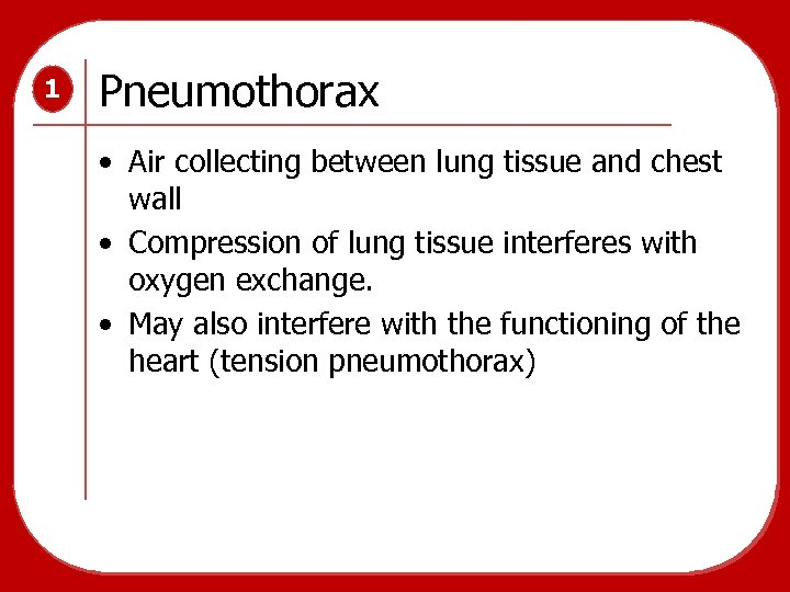 1 Pneumothorax • Air collecting between lung tissue and chest wall • Compression of