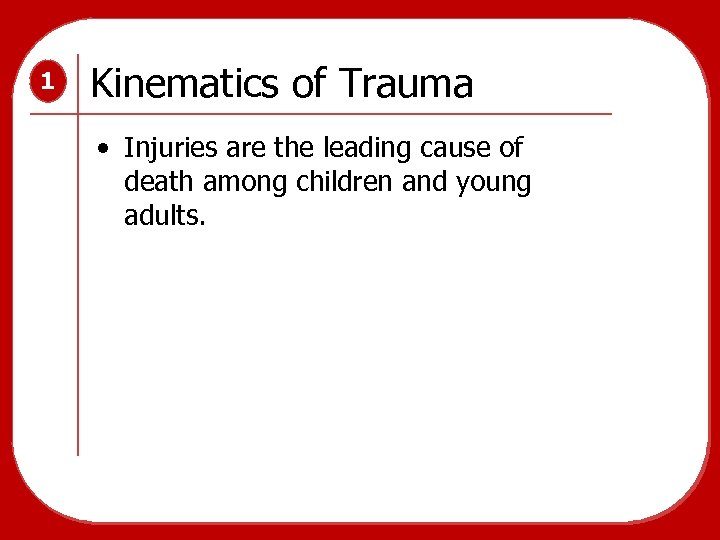 1 Kinematics of Trauma • Injuries are the leading cause of death among children