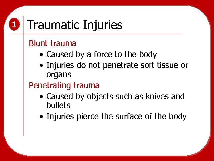 1 Traumatic Injuries Blunt trauma • Caused by a force to the body •