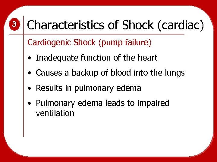 3 Characteristics of Shock (cardiac) Cardiogenic Shock (pump failure) • Inadequate function of the