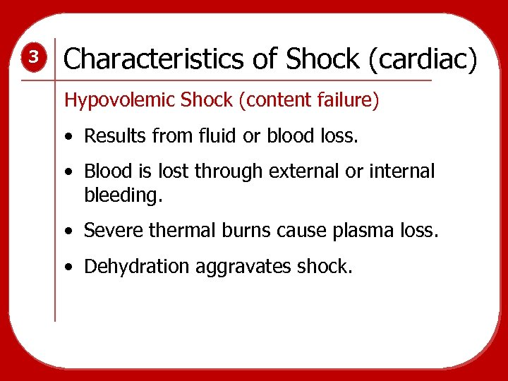 3 Characteristics of Shock (cardiac) Hypovolemic Shock (content failure) • Results from fluid or