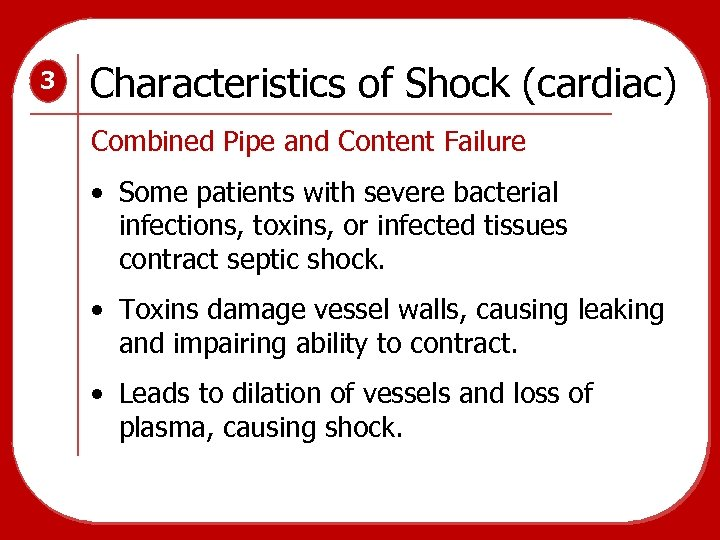 3 Characteristics of Shock (cardiac) Combined Pipe and Content Failure • Some patients with