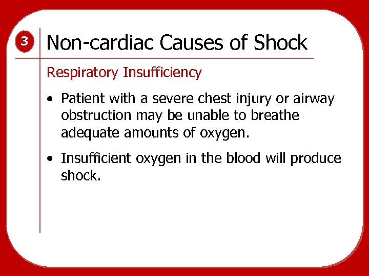 3 Non-cardiac Causes of Shock Respiratory Insufficiency • Patient with a severe chest injury