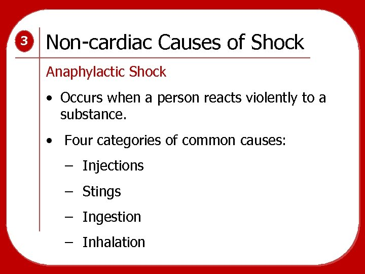 3 Non-cardiac Causes of Shock Anaphylactic Shock • Occurs when a person reacts violently