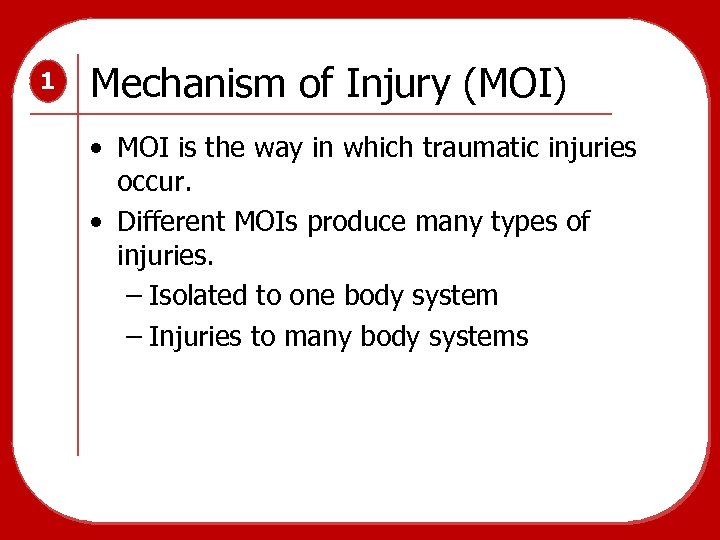 1 Mechanism of Injury (MOI) • MOI is the way in which traumatic injuries