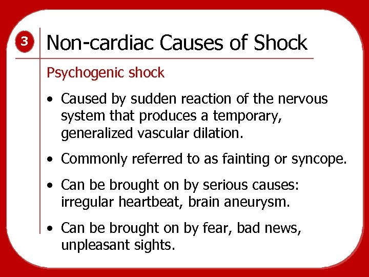 3 Non-cardiac Causes of Shock Psychogenic shock • Caused by sudden reaction of the