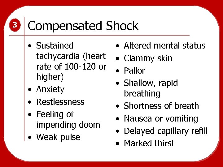 3 Compensated Shock • Sustained tachycardia (heart rate of 100 -120 or higher) •