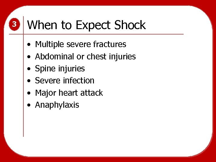 3 When to Expect Shock • • • Multiple severe fractures Abdominal or chest