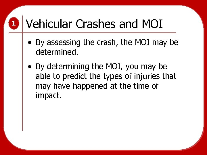1 Vehicular Crashes and MOI • By assessing the crash, the MOI may be
