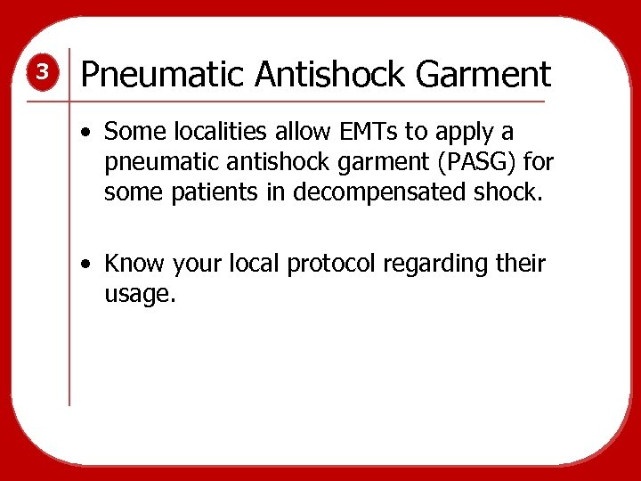3 Pneumatic Antishock Garment • Some localities allow EMTs to apply a pneumatic antishock