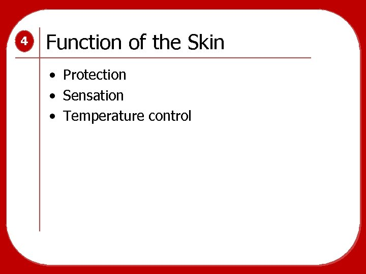4 Function of the Skin • Protection • Sensation • Temperature control