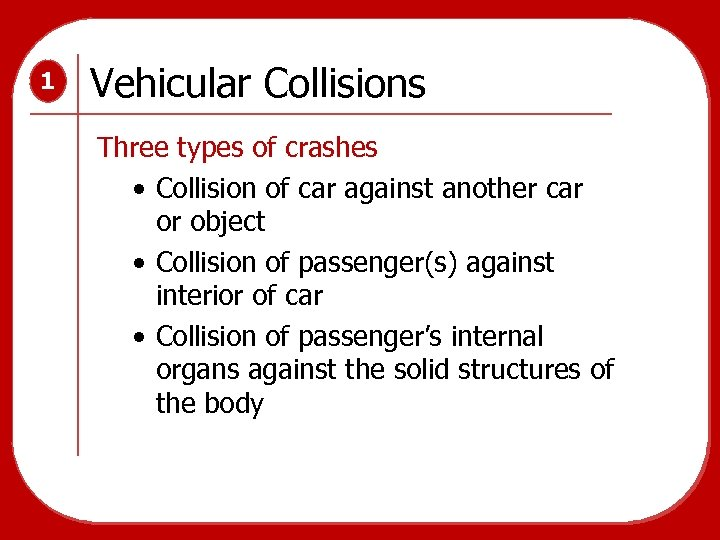 1 Vehicular Collisions Three types of crashes • Collision of car against another car
