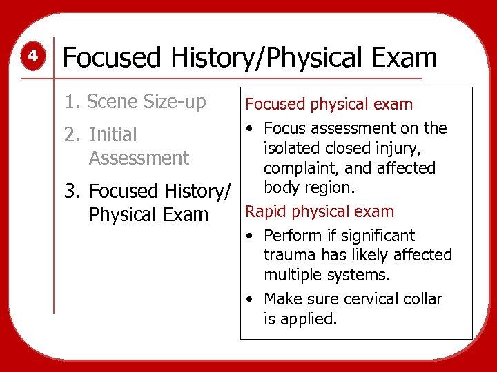 4 Focused History/Physical Exam 1. Scene Size-up Focused physical exam • Focus assessment on