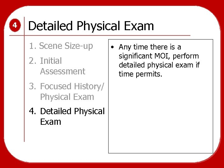 4 Detailed Physical Exam 1. Scene Size-up 2. Initial Assessment 3. Focused History/ Physical