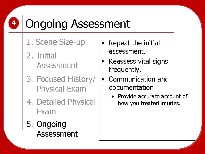 4 Ongoing Assessment 1. Scene Size-up • Repeat the initial assessment. 2. Initial •