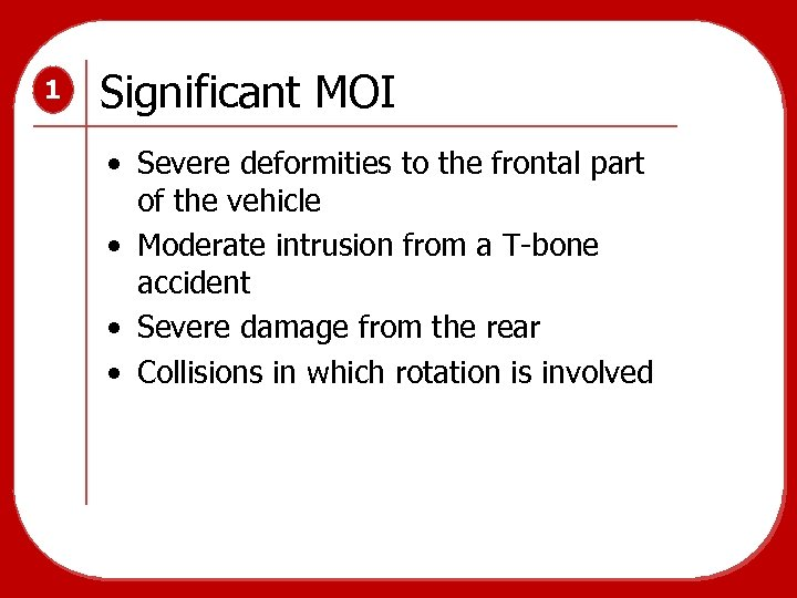 1 Significant MOI • Severe deformities to the frontal part of the vehicle •