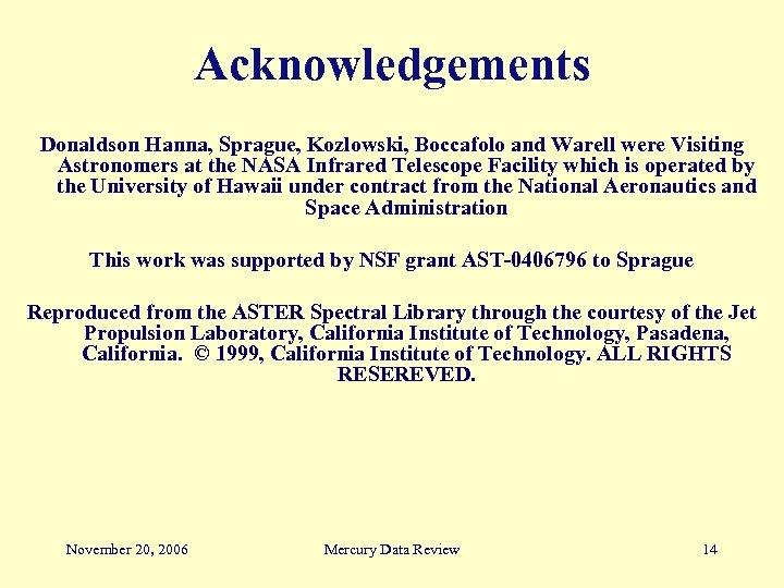 Acknowledgements Donaldson Hanna, Sprague, Kozlowski, Boccafolo and Warell were Visiting Astronomers at the NASA