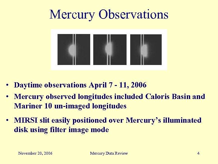 Mercury Observations • Daytime observations April 7 - 11, 2006 • Mercury observed longitudes