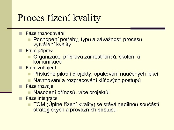 Proces řízení kvality n Fáze rozhodování n Pochopení potřeby, typu a závažnosti procesu vytváření
