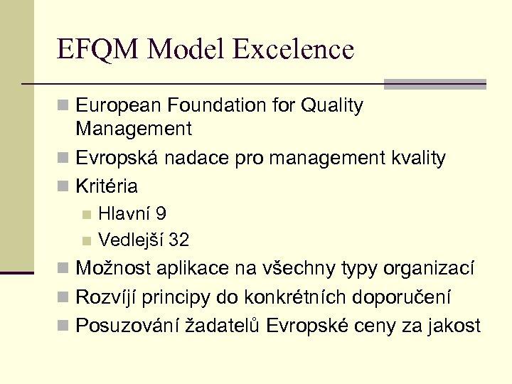 EFQM Model Excelence n European Foundation for Quality Management n Evropská nadace pro management