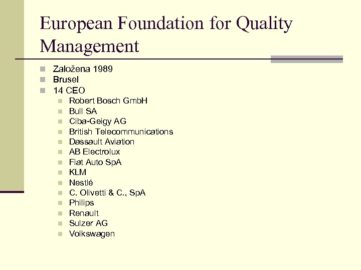 European Foundation for Quality Management n Založena 1989 n Brusel n 14 CEO n