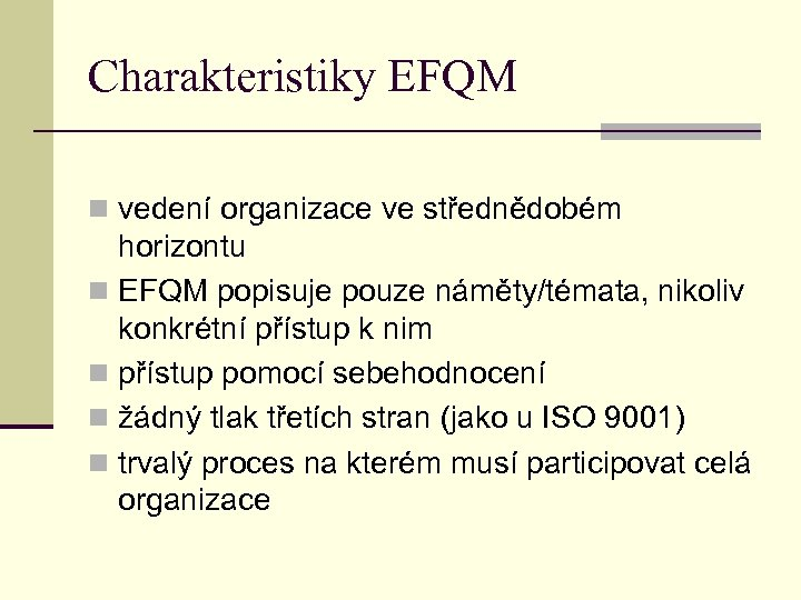 Charakteristiky EFQM n vedení organizace ve střednědobém horizontu n EFQM popisuje pouze náměty/témata, nikoliv
