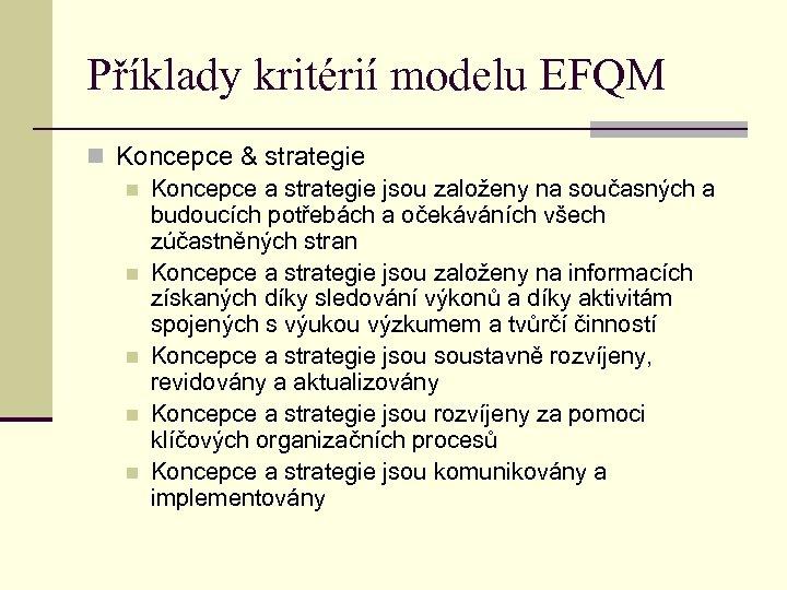 Příklady kritérií modelu EFQM n Koncepce & strategie n Koncepce a strategie jsou založeny