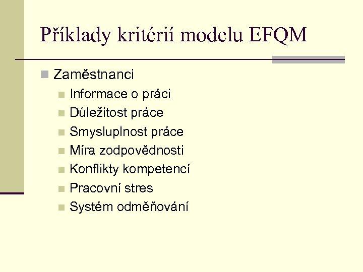 Příklady kritérií modelu EFQM n Zaměstnanci n Informace o práci n Důležitost práce n