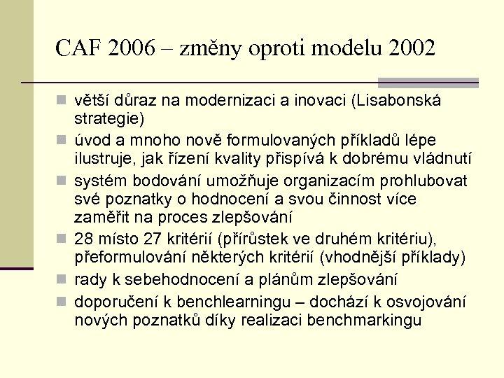 CAF 2006 – změny oproti modelu 2002 n větší důraz na modernizaci a inovaci