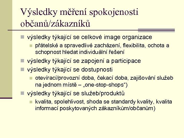 Výsledky měření spokojenosti občanů/zákazníků n výsledky týkající se celkové image organizace n přátelské a