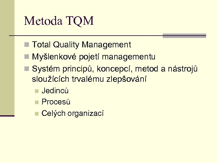 Metoda TQM n Total Quality Management n Myšlenkové pojetí managementu n Systém principů, koncepcí,
