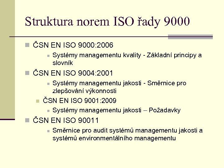 Struktura norem ISO řady 9000 n ČSN EN ISO 9000: 2006 n Systémy managementu