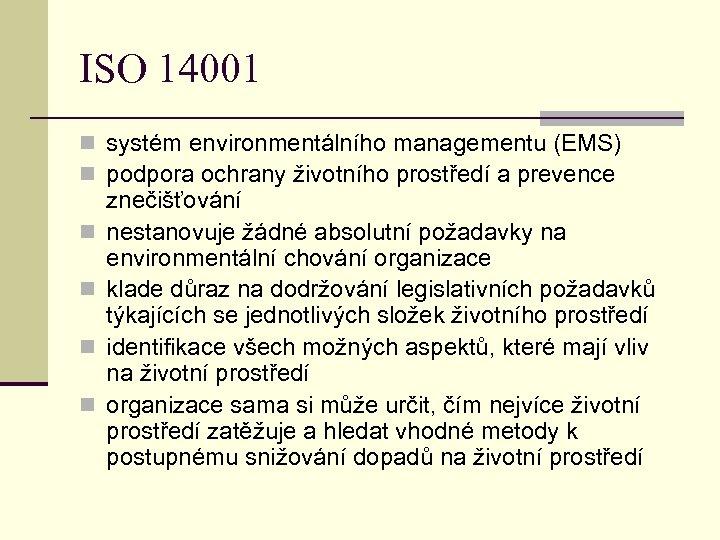 ISO 14001 n systém environmentálního managementu (EMS) n podpora ochrany životního prostředí a prevence