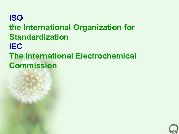 ISO the International Organization for Standardization IEC The International Electrochemical Commission
