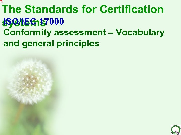 The Standards for Certification ISO/IEC 17000 systems Conformity assessment – Vocabulary and general principles