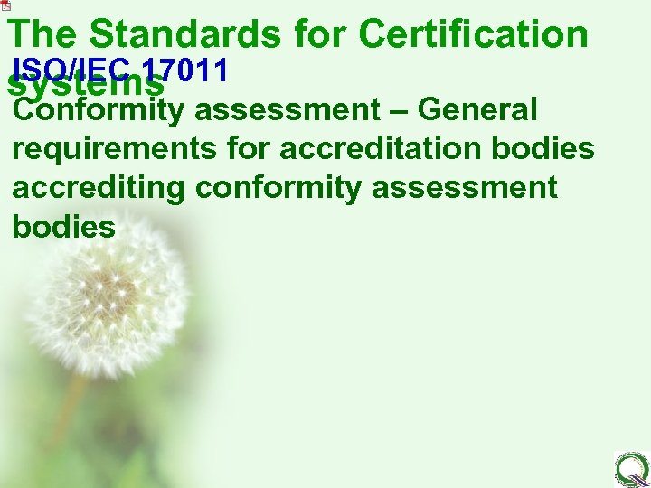 The Standards for Certification ISO/IEC 17011 systems Conformity assessment – General requirements for accreditation
