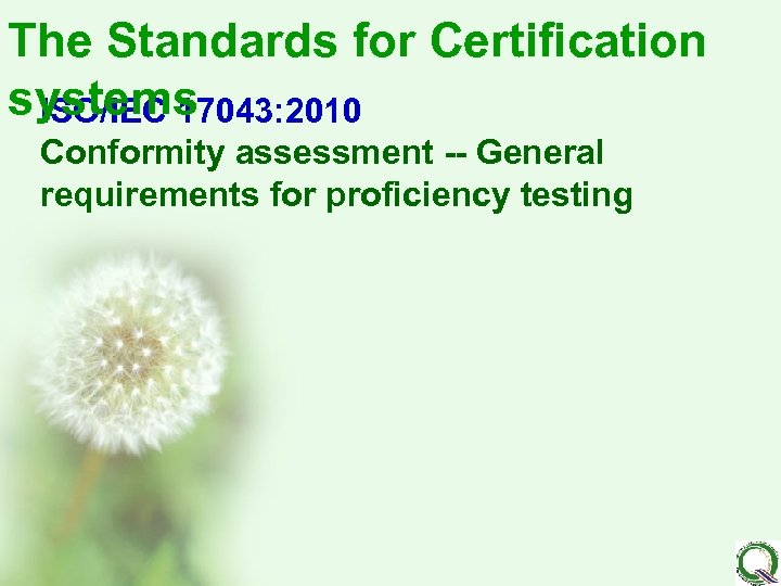 The Standards for Certification systems ISO/IEC 17043: 2010 Conformity assessment -- General requirements for