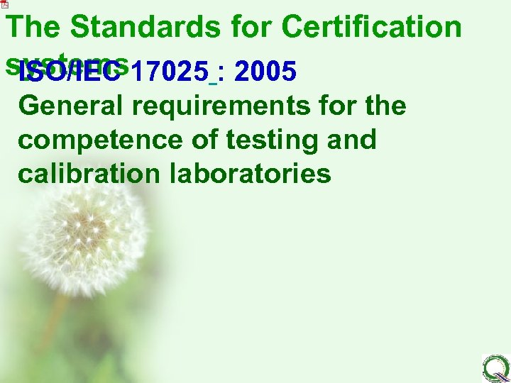The Standards for Certification systems 17025 : 2005 ISO/IEC General requirements for the competence