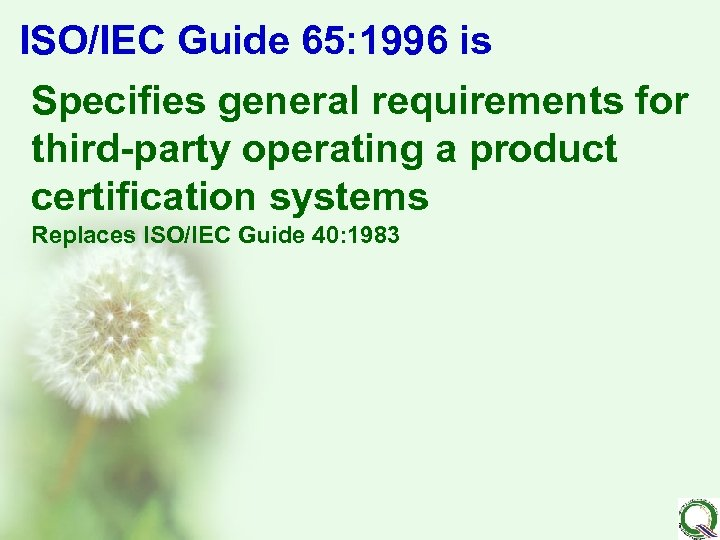 ISO/IEC Guide 65: 1996 is Specifies general requirements for third-party operating a product certification