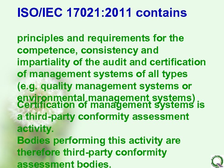 ISO/IEC 17021: 2011 contains principles and requirements for the competence, consistency and impartiality of