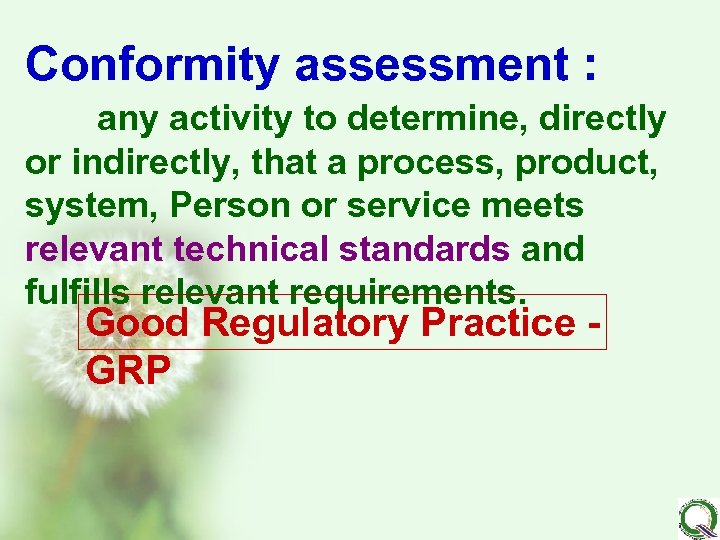 Conformity assessment : any activity to determine, directly or indirectly, that a process, product,