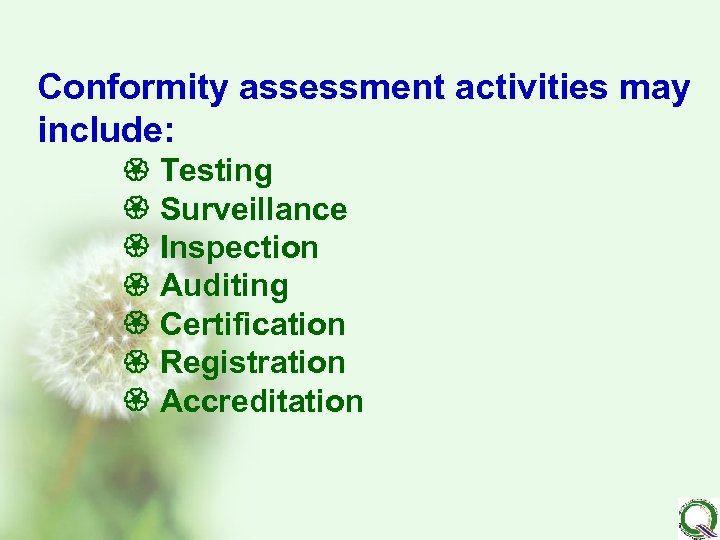 Conformity assessment activities may include: Testing Surveillance Inspection Auditing Certification Registration Accreditation