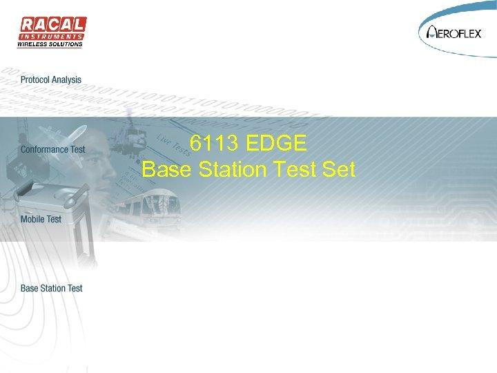 6113 EDGE Base Station Test Set